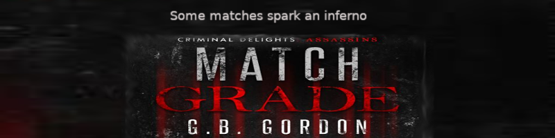 Black banner with grungy writing: Some matches spark an inferno. Match Grade, G.B. Gordon